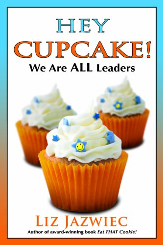 9780982850343: Hey Cupcake! We Are ALL Leaders