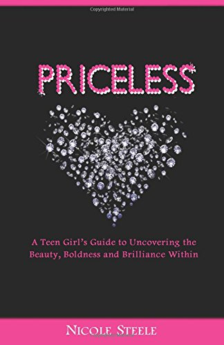 Priceless: A Girl's Guide to Uncovering the Beauty, Boldness & Brilliance Within: Nicole ...