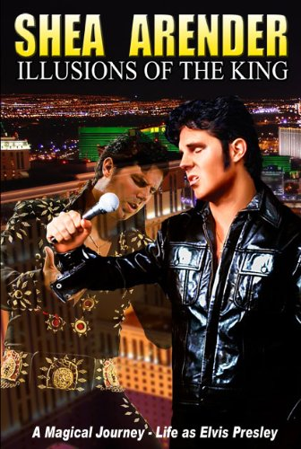 Illusions of the King: A Magical Journey - Life as Elvis Presley