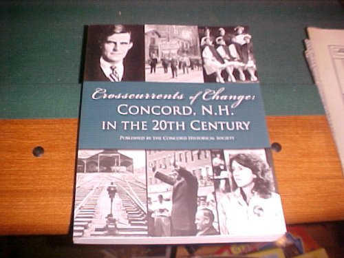 9780982857915: Crosscurrents of Change: Concord, N.H. in the 20th Century