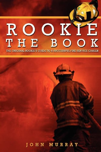9780982858004: Rookie The Book: The Original Rookie's Guide to a Successful Fire Service Career
