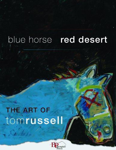Blue Horse, Red Desert: The Art of Tom Russell: Tom Russell