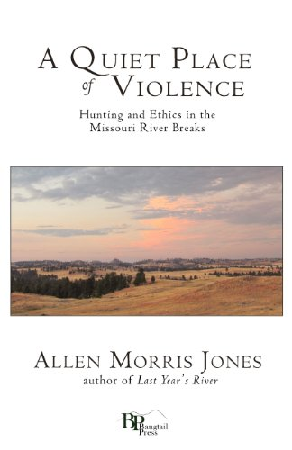 9780982860144: A Quiet Place of Violence: Hunting and Ethics in the Missouri River Breaks