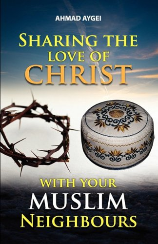 9780982863060: SHARING THE LOVE OF CHRIST WITH YOUR MUSLIM NEIGHBOUR