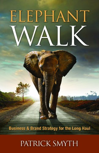 Elephant Walk; Business and Brand Strategy for the Long Haul: Patrick Smyth