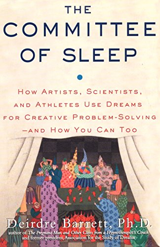 9780982869505: The Committee of Sleep: How Artists, Scientists, and Athletes Use Their Dreams for Creative Problem Solving-And How You Can Too