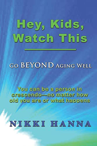9780982872628: Hey, Kids, Watch This: Go Beyond Aging Well