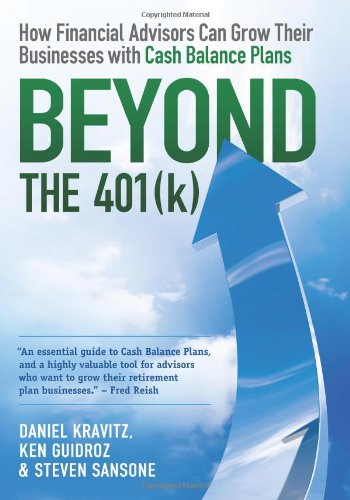 9780982873007: Beyond the 401(k): How Financial Advisors Can Grow Their Businesses with Cash Balance Plans