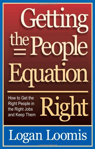 Getting the People Equation Right: How to Get the Right People in the Right Jobs and Keep Them: ...