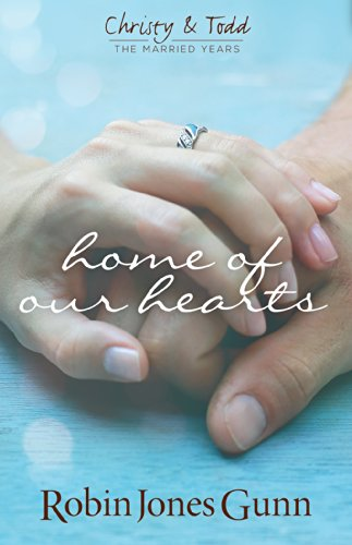 Home of Our Hearts (Christy & Todd, the Married Years): Gunn, Robin Jones