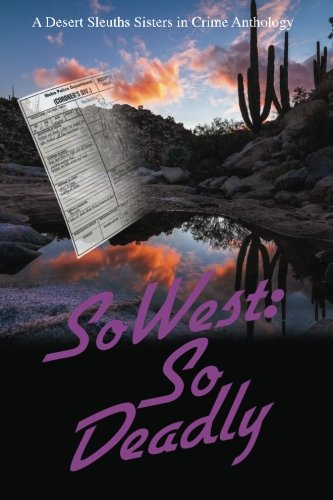 9780982877449: SoWest: So Deadly: Sisters in Crime Desert Sleuths Chapter Anthology (Volume 6)