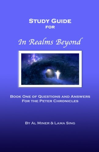 In Realms Beyond: Study Guide: Questions and Answers for the Peter Chronicles: Al Miner