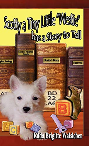 Scotty a Tiny Little Westie Has a Story to Tell: Walsleben, Edda Brigitte