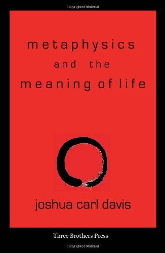 Metaphysics and the Meaning of Life: Towards a Philosophy of Zen Buddhism: Joshua Carl Davis