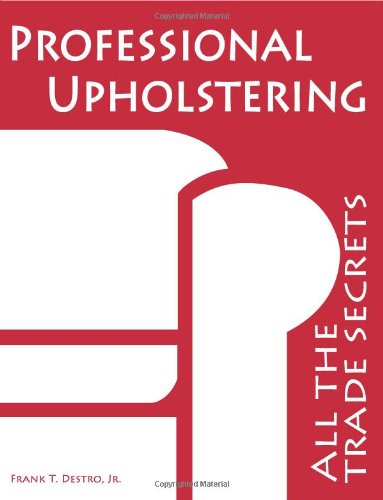 9780982888308: Professional Upholstering: All the Trade Secrets