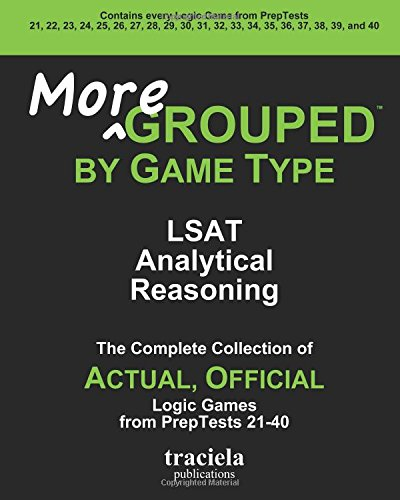 9780982896907: More GROUPED by Game Type: LSAT Analytical Reasoning: The Complete Collection of Actual, Official Logic Games from PrepTests 21-40