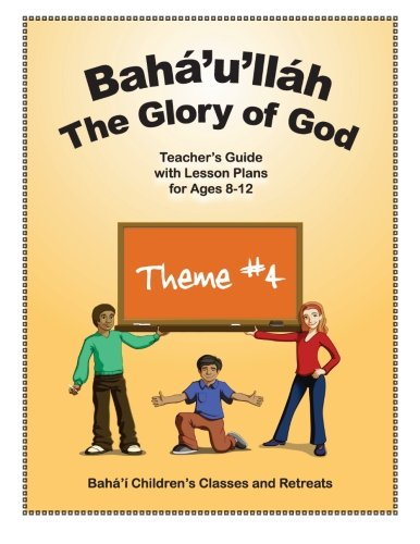 9780982897942: Bahá'u'lláh: The Glory of God: Teacher's Guide with Lesson Plans for Ages 8-12 (Volume 4)