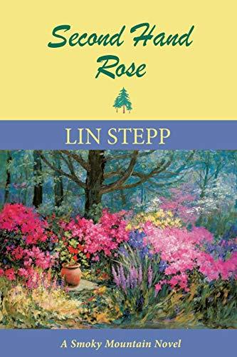 Second Hand Rose: A Smoky Mountain Novel (Book Five) (Smoky Mountain Novels): Lin Stepp