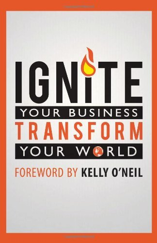 9780982908334: Ignite Your Business, Transform Your World