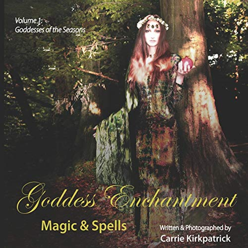 9780982912843: Goddess Enchantment, Magic and Spells Volume 1: Goddesses of the Seasons