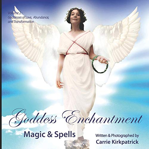 Goddess Enchantment, Magic and Spells Volume 2: Goddesses Love, Abundance and Transformation: ...
