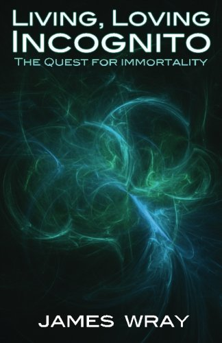 9780982913604: Living,Loving Incognito: The quest for immortality