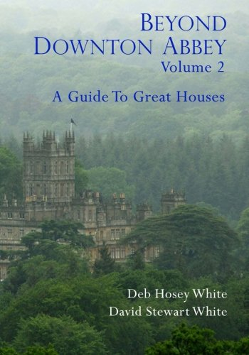 9780982917961: Beyond Downton Abbey, Volume 2: A guide to great houses