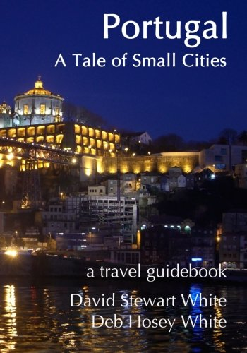 Portugal - A Tale of Small Cities: David Stewart White