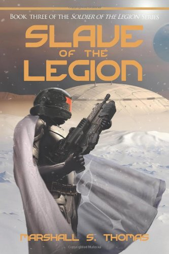 9780982918005: Slave of the Legion: Book 3 of the Soldier of the Legion Series