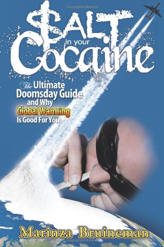 9780982918401: Salt in Your Cocaine: The Ultimate Doomsday Guide and why Global Warming is Good for You