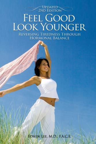 9780982919347: Feel Good Look Younger: Reversing Tiredness Through Hormonal Balance (Second Edition)