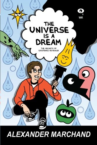 9780982923009: The Universe Is a Dream: The Secrets of Existence Revealed