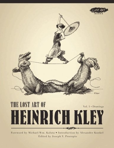 The Lost Art of Heinrich Kley, Volume 1: Drawings: Kley, Heinrich