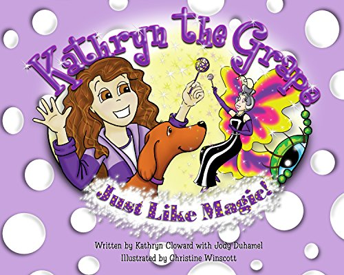 9780982927700: Kathryn the Grape Just Like Magic (Family Choice Award & Mom's Choice Award Winner)