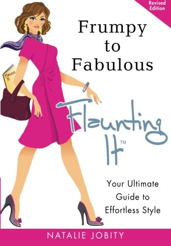 9780982929704: Frumpy to Fabulous: Flaunting It: Your Ultimate Guide to Effortless Style. Revised Edition