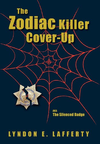 The Zodiac Killer Cover-Up: The Silenced Badge: Lafferty, Lyndon E.