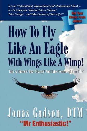 9780982937938: How to Fly Like an Eagle With Wings Like a Wimp!
