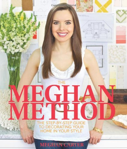 The Meghan Method: The Step-By-Step Guide to Decorating Your Home in Your Style (Hardcover): Meghan...