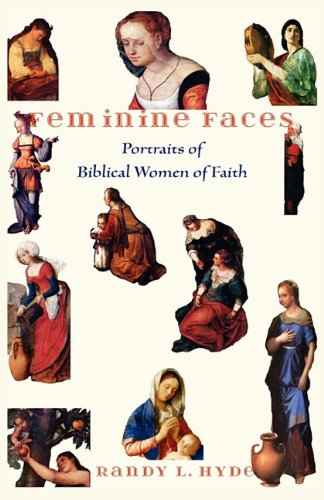 Feminine Faces: Portraits of Biblical Women of: Hyde, Randy L.