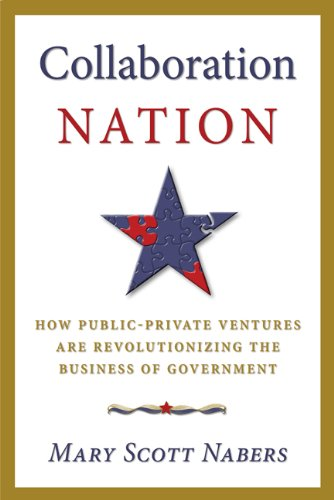 Collaboration Nation: How Public-Private Ventures are Revolutionizing the Business of Government: ...