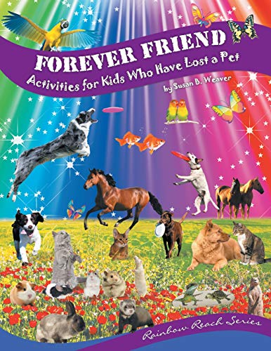 Forever Friend: Activities for Kids Who Have Lost a Pet: Weaver, Susan B