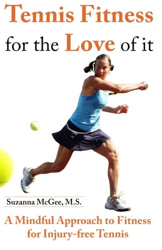 9780982949962: Tennis Fitness for the Love of it: A Mindful Approach to Fitness for Injury-free Tennis