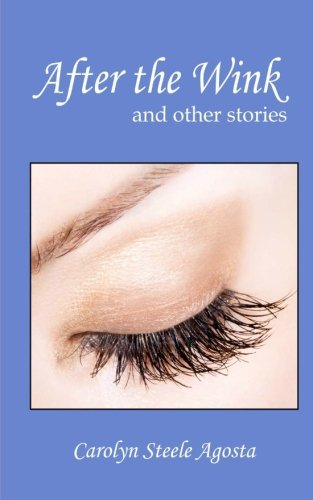 After the Wink and other stories: Carolyn Steele Agosta