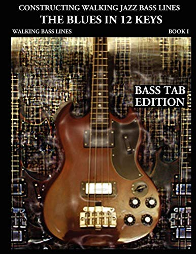 9780982957004: Constructing Walking Jazz Bass Lines Book I  - Walking Bass Lines - The Blues in 12 keys Bass tab Edition: Walking bass lines in 12 keys, Techniques and exercises for the Electric bass.
