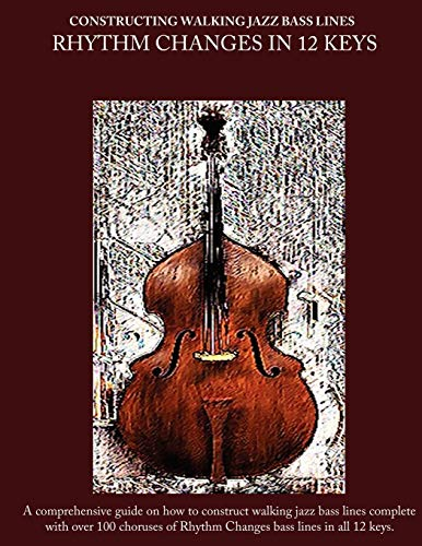 9780982957028: Constructing Walking Jazz Bass Lines Book II Walking Bass Lines: Rhythm Changes in 12 Keys Upright Bass method