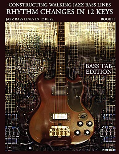 9780982957035: Constructing Walking Jazz Bass Lines Bk II - Rhythm changes in 12 keys -Bass Tab Edition: Walking Bass Lines - Jazz walking bass method for the Electric bassist
