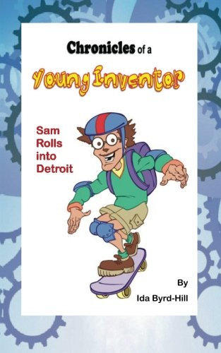 Chronicles of a Young Inventor: Sam Rolls into Detroit: Ms. Ida Byrd-Hill