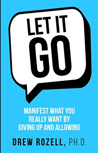 9780982963463: Let It Go: Manifest What You Really Want By Giving Up and Allowing