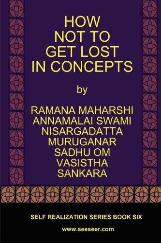 HOW NOT TO GET LOST IN CONCEPTS (0982965117) by Ramana Maharshi; Nisargadatta Maharaj; Vasistha; Sankara; Muruganar; Sadhu Om; Annamalai Swami