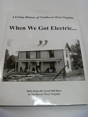 A Living History of Northwest West Virginia: When We Got Electric.: Connie Lee Funke